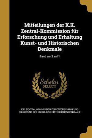 Bog, paperback Mitteilungen Der K.K. Zentral-Kommission Fur Erforschung Und Erhaltung Kunst- Und Historischen Denkmale; Band Ser 3 Vol 1