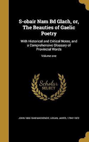 Bog, hardback S-Obair Nam Bd Glach, Or, the Beauties of Gaelic Poetry af John 1806-1848 MacKenzie