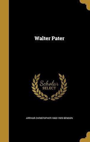 Bog, hardback Walter Pater af Arthur Christopher 1862-1925 Benson