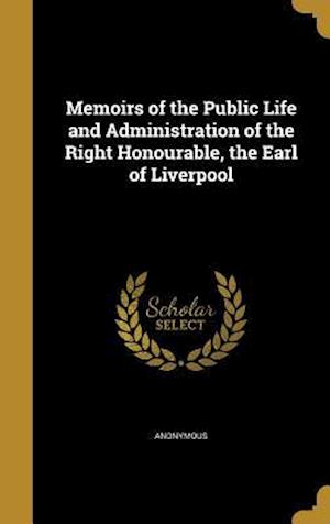 Bog, hardback Memoirs of the Public Life and Administration of the Right Honourable, the Earl of Liverpool
