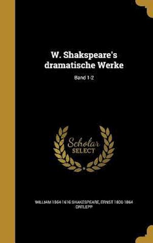 Bog, hardback W. Shakspeare's Dramatische Werke; Band 1-2 af William 1564-1616 Shakespeare, Ernst 1800-1864 Ortlepp
