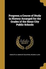 Progress; A Course of Study in History Arranged for the Grades of the Sioux City Public Schools af Melvin G. Clark