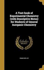 A Text-Book of Experimental Chemistry (with Descriptive Notes) for Students of General Inorganic Chemistry af Edwin 1878- Lee