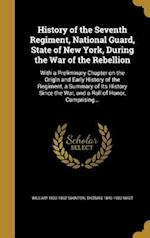 History of the Seventh Regiment, National Guard, State of New York, During the War of the Rebellion