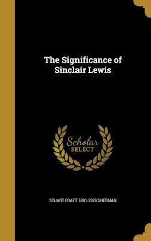 Bog, hardback The Significance of Sinclair Lewis af Stuart Pratt 1881-1926 Sherman