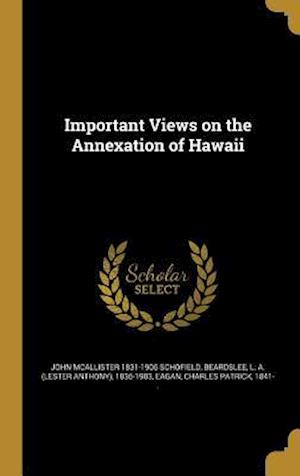 Bog, hardback Important Views on the Annexation of Hawaii af John McAllister 1831-1906 Schofield