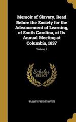 Memoir of Slavery, Read Before the Society for the Advancement of Learning, of South Carolina, at Its Annual Meeting at Columbia, 1837; Volume 1 af William 1790-1847 Harper