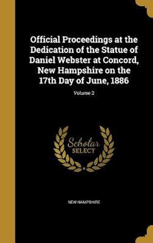 Bog, hardback Official Proceedings at the Dedication of the Statue of Daniel Webster at Concord, New Hampshire on the 17th Day of June, 1886; Volume 2