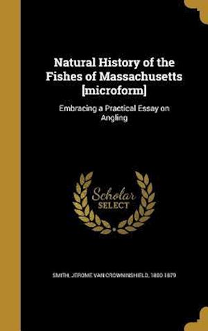 Bog, hardback Natural History of the Fishes of Massachusetts [Microform]