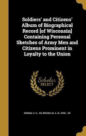 Bog, hardback Soldiers' and Citizens' Album of Biographical Record [Of Wisconsin] Containing Personal Sketches of Army Men and Citizens Prominent in Loyalty to the