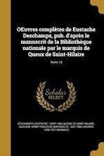 Oeuvres Completes de Eustache DesChamps, Pub. D'Apres Le Manuscrit de La Bibliotheque Nationale Par Le Marquis de Queux de Saint-Hilaire; Tome 10