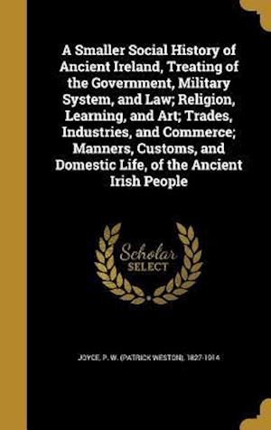 Bog, hardback A   Smaller Social History of Ancient Ireland, Treating of the Government, Military System, and Law; Religion, Learning, and Art; Trades, Industries,