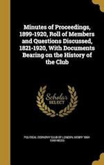 Minutes of Proceedings, 1899-1920, Roll of Members and Questions Discussed, 1821-1920, with Documents Bearing on the History of the Club af Henry 1864-1940 Higgs