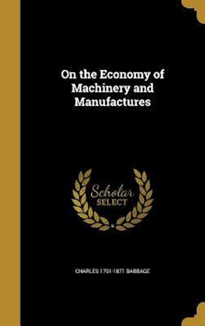 Bog, hardback On the Economy of Machinery and Manufactures af Charles 1791-1871 Babbage