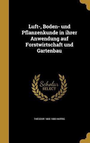Bog, hardback Luft-, Boden- Und Pflanzenkunde in Ihrer Anwendung Auf Forstwirtschaft Und Gartenbau af Theodor 1805-1880 Hartig