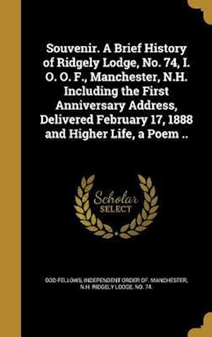 Bog, hardback Souvenir. a Brief History of Ridgely Lodge, No. 74, I. O. O. F., Manchester, N.H. Including the First Anniversary Address, Delivered February 17, 1888