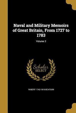 Bog, paperback Naval and Military Memoirs of Great Britain, from 1727 to 1783; Volume 3 af Robert 1742-1818 Beatson
