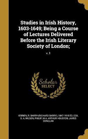 Bog, hardback Studies in Irish History, 1603-1649; Being a Course of Lectures Delivered Before the Irish Literary Society of London;; V. 1