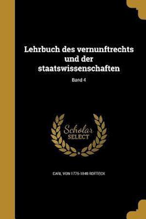 Bog, paperback Lehrbuch Des Vernunftrechts Und Der Staatswissenschaften; Band 4 af Carl Von 1775-1840 Rotteck
