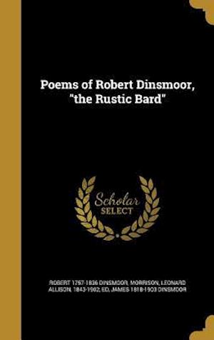 Bog, hardback Poems of Robert Dinsmoor, the Rustic Bard af Robert 1757-1836 Dinsmoor, James 1818-1903 Dinsmoor