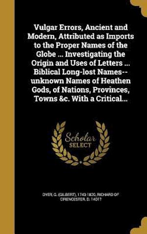 Bog, hardback Vulgar Errors, Ancient and Modern, Attributed as Imports to the Proper Names of the Globe ... Investigating the Origin and Uses of Letters ... Biblica