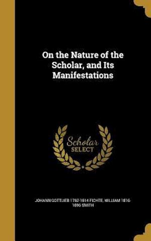 Bog, hardback On the Nature of the Scholar, and Its Manifestations af Johann Gottlieb 1762-1814 Fichte, William 1816-1896 Smith