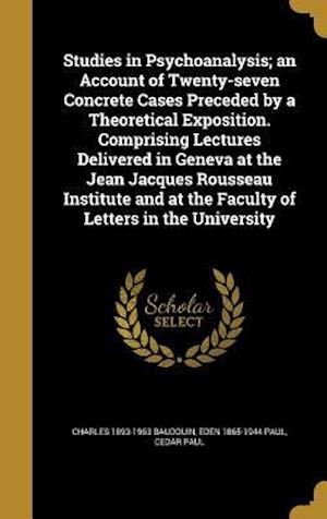 Bog, hardback Studies in Psychoanalysis; An Account of Twenty-Seven Concrete Cases Preceded by a Theoretical Exposition. Comprising Lectures Delivered in Geneva at af Cedar Paul, Charles 1893-1963 Baudouin, Eden 1865-1944 Paul
