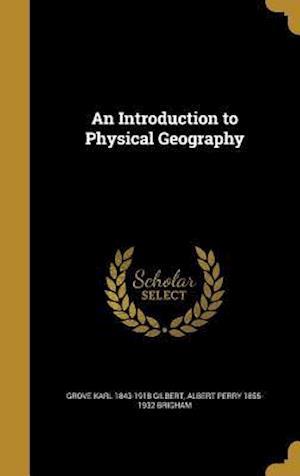 Bog, hardback An Introduction to Physical Geography af Albert Perry 1855-1932 Brigham, Grove Karl 1843-1918 Gilbert