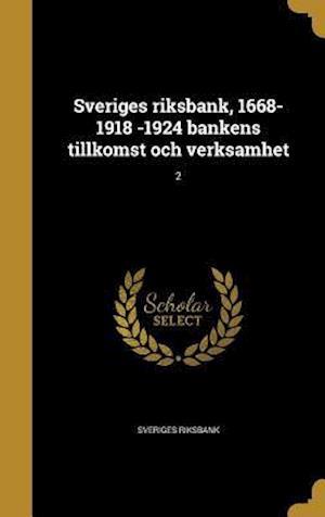 Bog, hardback Sveriges Riksbank, 1668-1918 -1924 Bankens Tillkomst Och Verksamhet; 2