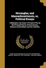 Novanglus, and Massachusettensis, Or, Political Essays af John 1735-1826 Adams, William 1779-1830 Tudor