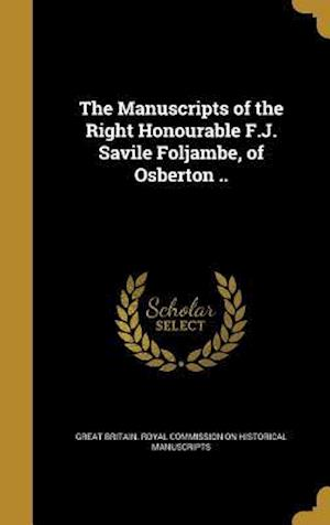Bog, hardback The Manuscripts of the Right Honourable F.J. Savile Foljambe, of Osberton ..