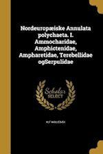 Nordeuropaeiske Annulata Polychaeta. I. Ammocharidae, Amphictenidae, Ampharetidae, Terebellidae Ogserpulidae af Alf Wollebaek