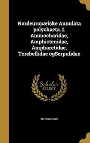 Bog, hardback Nordeuropaeiske Annulata Polychaeta. I. Ammocharidae, Amphictenidae, Ampharetidae, Terebellidae Ogserpulidae af Alf Wollebaek