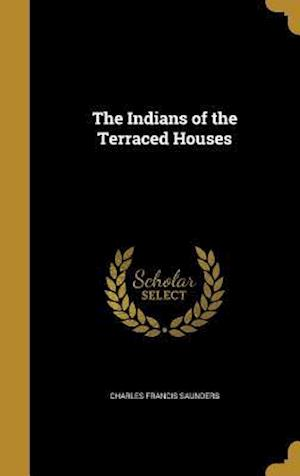 Bog, hardback The Indians of the Terraced Houses af Charles Francis Saunders