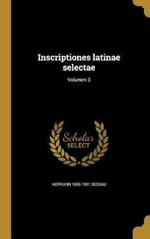 Bog, hardback Inscriptiones Latinae Selectae; Volumen 3 af Hermann 1856-1931 Dessau