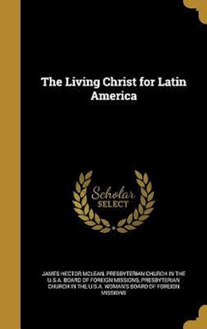 Bog, hardback The Living Christ for Latin America af James Hector Mclean