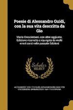 Poesie Di Alessandro Guidi, Con La Sua Vita Descritta Da Gio af Alessandro 1650-1712 Guidi, Gianvincenzo 1664-1718 Gravina, Giovanni Mario 1663-1728 Crescimbeni