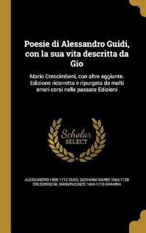 Bog, hardback Poesie Di Alessandro Guidi, Con La Sua Vita Descritta Da Gio af Giovanni Mario 1663-1728 Crescimbeni, Gianvincenzo 1664-1718 Gravina, Alessandro 1650-1712 Guidi