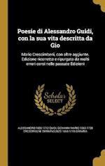 Poesie Di Alessandro Guidi, Con La Sua Vita Descritta Da Gio af Giovanni Mario 1663-1728 Crescimbeni, Gianvincenzo 1664-1718 Gravina, Alessandro 1650-1712 Guidi
