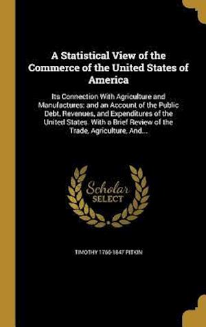 Bog, hardback A   Statistical View of the Commerce of the United States of America af Timothy 1766-1847 Pitkin