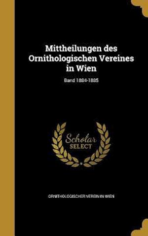 Bog, hardback Mittheilungen Des Ornithologischen Vereines in Wien; Band 1884-1885