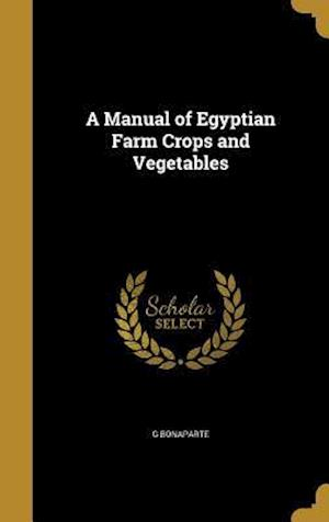 Bog, hardback A Manual of Egyptian Farm Crops and Vegetables af G. Bonaparte