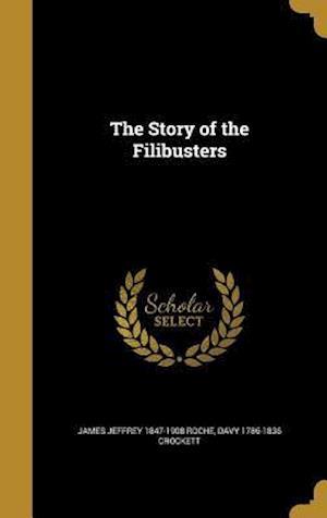 Bog, hardback The Story of the Filibusters af Davy 1786-1836 Crockett, James Jeffrey 1847-1908 Roche