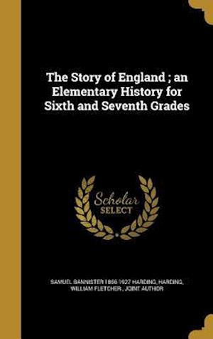Bog, hardback The Story of England; An Elementary History for Sixth and Seventh Grades af Samuel Bannister 1866-1927 Harding