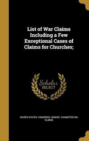Bog, hardback List of War Claims Including a Few Exceptional Cases of Claims for Churches;