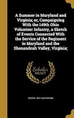 A Summer in Maryland and Virginia; Or, Campaigning with the 149th Ohio Volunteer Infantry, a Sketch of Events Connected with the Service of the Regime af George 1844-1926 Perkins