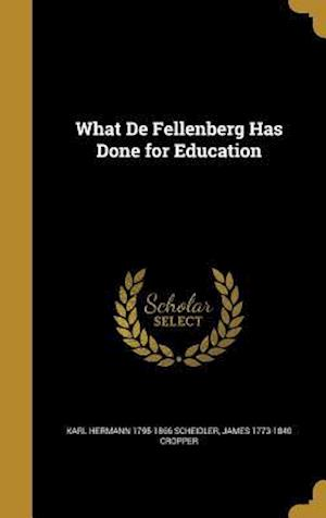 Bog, hardback What de Fellenberg Has Done for Education af James 1773-1840 Cropper, Karl Hermann 1795-1866 Scheidler