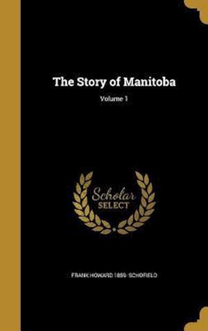 Bog, hardback The Story of Manitoba; Volume 1 af Frank Howard 1859- Schofield