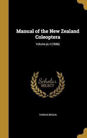 Bog, hardback Manual of the New Zealand Coleoptera; Volume PT.4 (1886) af Thomas Broun