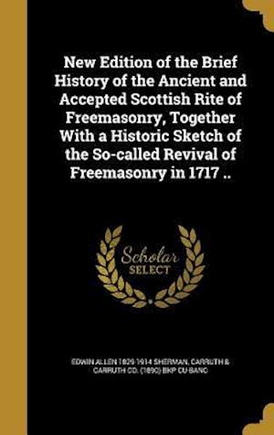 Bog, hardback New Edition of the Brief History of the Ancient and Accepted Scottish Rite of Freemasonry, Together with a Historic Sketch of the So-Called Revival of af Edwin Allen 1829-1914 Sherman